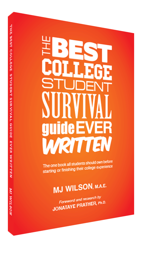 The Best College Student Survival Guide Ever Written by MJ W